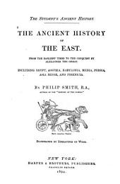 The Student's Ancient History: The Ancient History of the East. From the Earliest Times to the Conquest by Alexander the Great. Including Egypt, Assyria, Babylonia, Media, Persia, Asia Minor, and Phœnicia