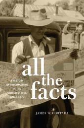 All the Facts: A History of Information in the United States since 1870