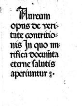 Aureum opus de veritate contritionis in quo mirifica documenta eterne salutis aperiuntur