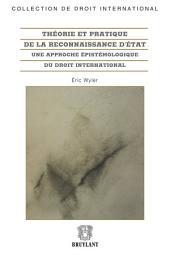 Théorie et pratique de la reconnaissance d'État: Une approche épistémologique du droit international