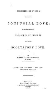 Delights of Wisdom Concerning Conjugial Love: After which Follow Pleasures of Insanity Concerning Scortatory Love