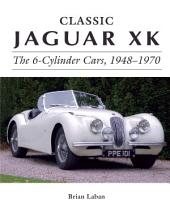 Classic Jaguar XK: The 6-Cylinder Cars 1948 - 1972