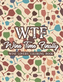WTF Wine Time Finally Wine Lovers Coloring Book