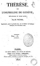 Therese, ou L'orpheline de Geneve, melodrame en trois actes, par M. Victor; represente, pour la premiere fois, sur le Theatre de l'Ambigu-Comique, le 23 novembre 1820
