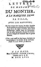 Lettres de madame Du Montier, a la marquise de *** sa fille, avec les reponses