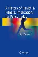 A History of Health   Fitness  Implications for Policy Today PDF