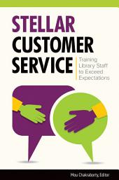 Stellar Customer Service: Training Library Staff to Exceed Expectations: Training Library Staff to Exceed Expectations