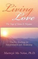 Living Love  the Yoga of Yama and Niyama Book