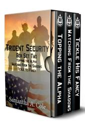 Trident Security Series - Box Set Two: Topping the Alpha; Watching From the Shadows; Tickle His Fancy