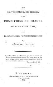 Du gouvernement, des moeurs et des conditions en France avant la révolution, avec le caractère des principaux personnages du règne de Louis XVI