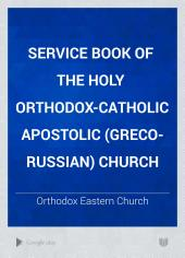 Service Book of the Holy Orthodox-Catholic Apostolic (Greco-Russian) Church