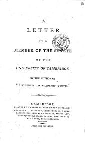 "A Letter to a Member of the Senate of the University of Cambridge, by the Author of ""Discourses to Academic Youth."": Volume 10"