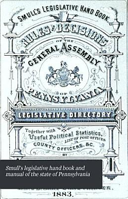 Smulls Legislative Hand Book And Manual Of The State Of Pennsylvania