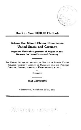 Docket 8103  8117  Et Al     United States of America on Behalf of the Lehigh Valley Railroad Co   Agency of Canadian Car and Foundry Co   Ltd   American Underwriters  Et Al   V  Germany  Oral Arguments  Washington  November 21 25  1932 PDF