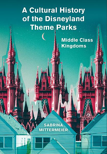 Download A Cultural History of the Disneyland Theme Parks Book