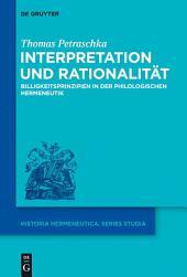 Interpretation und Rationalität: Billigkeitsprinzipien in der philologischen Hermeneutik
