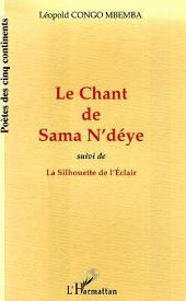 LE CHANT DE SAMA N'DÉYE suivi de LA SILHOUETTE DE L'ÉCLAIR