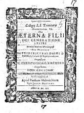 Collegii S.S. Trinitatis Disputatio ...: De Aeterna Filii Dei Generatione à Patre, Volume 6