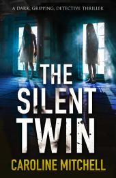 The Silent Twin: A dark, gripping detective thriller