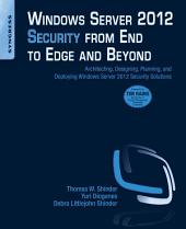 Windows Server 2012 Security from End to Edge and Beyond: Architecting, Designing, Planning, and Deploying Windows Server 2012 Security Solutions
