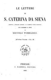 Le lettere di S. Caterina da Siena: ridotte a miglior lezione, e in ordine nuovo disposte con proemio e note, Volume 3