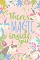 There's Magic Inside You: Cute Notebook Gift for Unicorn Lovers