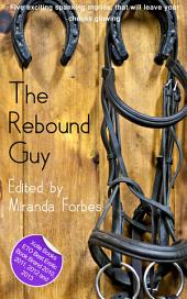 The Rebound Guy: A collection of five erotic stories