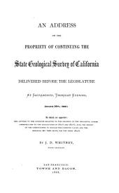 An Address on the Propriety of Continuing the State Geological Survey of California: Delivered Before the Legislature at Sacramento, Thursday Evening, January 30th, 1868: to which are Appended: Two Letters to the Governor Relative to the Progress of the Geological Survey Communicated to the Legislatures of 1865-6 and 1867-8; Also, the Report of the Commissioners to Manage the Yosemite Valley and the Mariposa Big Tree Grove, for the Years 1867-8[?]