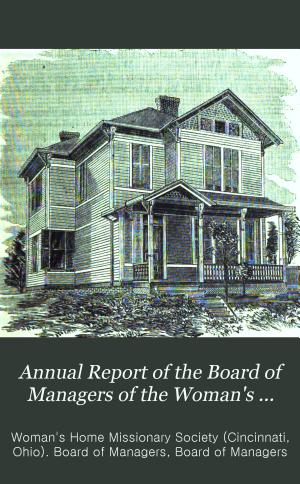 Annual Report of the Board of Managers of the Woman s Home Missionary Society of the Methodist Episcopal Church for the Year