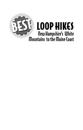 Best Loop Hikes  New Hampshire s White Mountains to the Maine Coast PDF