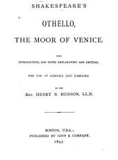 Shakespeare's Othello, the Moor of Venice: With Introduction, and Notes Explanatory and Critical. For Use in Schools and Families