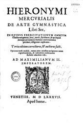 Hieronymi Mercurialis De Arte gymnastica Libri Sex...