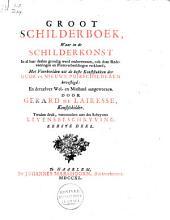 Groot schilderboek, waar in de schilderkonst in al haar deelen grondig werd onderweezen, ook door redeneeringen en prentverbeeldingen verklaard;: met voorbeelden uit de beste konststukken der oude en nieuwe puikschilderen bevestigd: en derzelver wel- en misstand aangeweezen