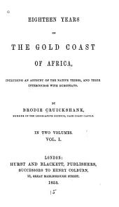 Eighteen years on the Gold Coast of Africa :: including an account of the native tribes and their intercourse with Europeans, Volume 1