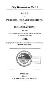 List of Persons, Copartnerships, and Corporations: Who Were Taxed Twenty-five Dollars and Upward, in the City of Boston, in the Year. . . Specifying the Amount of the Tax on Real and Personal Estate, Conformably to an Order of the City Council