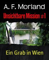 Unsichtbare Mission #1: Ein Grab in Wien