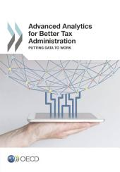 Advanced Analytics for Better Tax Administration Putting Data to Work: Putting Data to Work