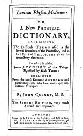 Lexicon physico-medicum: or, A new physical dictionary; explaining the difficult terms used in the several branches of the profession ... The second edition, very much altered and improved