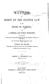 A Manual Or Digest of the Statute Law of the State of Florida: Of a General and Public Character, in Force at the End of the Second Session of the General Assembly of the State, on the Sixth Day of January, 1847