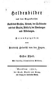 Heldenbilder aus den sagenkreisen Karls des Grossen, Arturs, der Tafelrunde und des Grales, Attila's, der Amelungen und Nibelungen: Band 1
