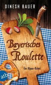 Bayerisches Roulette: Ein Alpen-Krimi