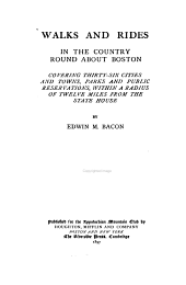 Walks and Rides in the Country Round about Boston: Covering Thirty-six Cities and Towns, Parks and Public Reservations, Within a Radius of Twelve Miles from the State House