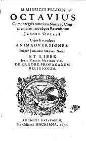 Octavius cum integris omnum notis ac commentariis, novaque recensione Jacobi Ouzelii (etc.) Insuper Johannis Meursii notae et liber Julii Firmici Materni de errore profanarum religionum: Volume 3