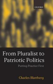 From Pluralist to Patriotic Politics: Putting Practice First