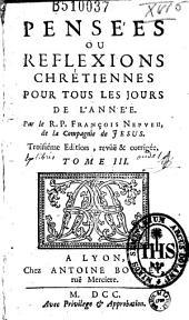 Pensees ou Reflexions chretiennes pour tous les jours de l'annee Par le R. P. Francois Nepveu... Troisieme Edition: Volume3