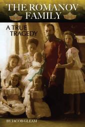 THE ROMANOV FAMILY: A True Tragedy