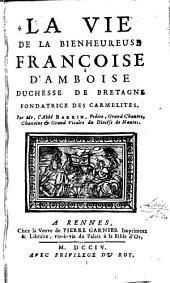 La vie de la bienheureuse Françoise d'Amboise, duchesse de Bretagne, fondatrice des carmélites
