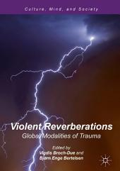 Violent Reverberations: Global Modalities of Trauma