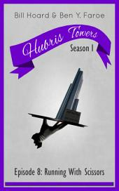 Hubris Towers Season 1, Episode 8: Running With Scissors