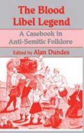 The Blood Libel Legend: A Casebook in Anti-Semitic Folklore